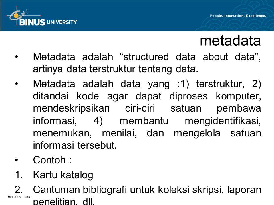 "Bina Nusantara metadata Metadata adalah ""structured data about data"", artinya data terstruktur tentang data. Metadata adalah data yang :1) terstruktur"