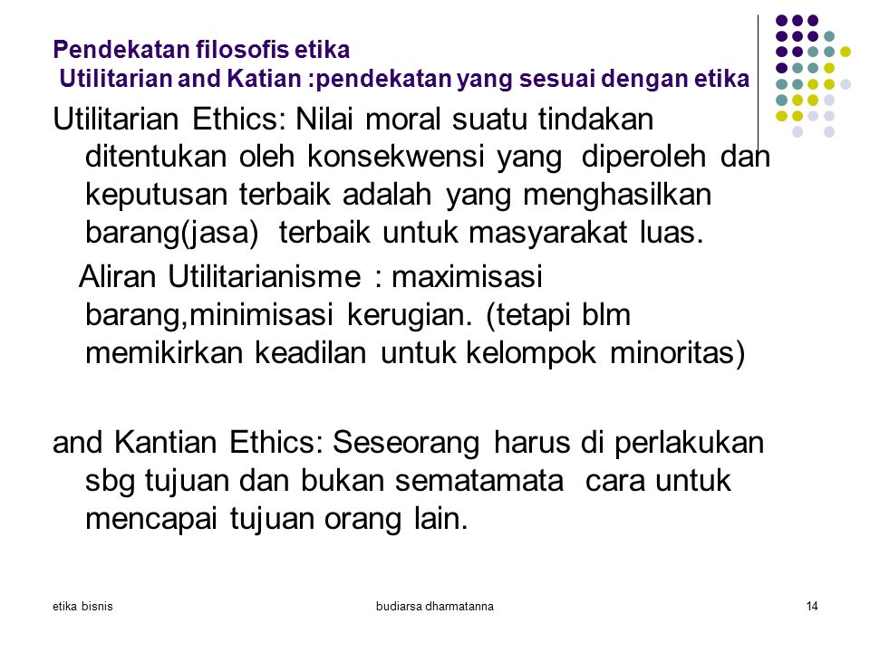 etika bisnisbudiarsa dharmatanna14 Pendekatan filosofis etika Utilitarian and Katian :pendekatan yang sesuai dengan etika Utilitarian Ethics: Nilai mo