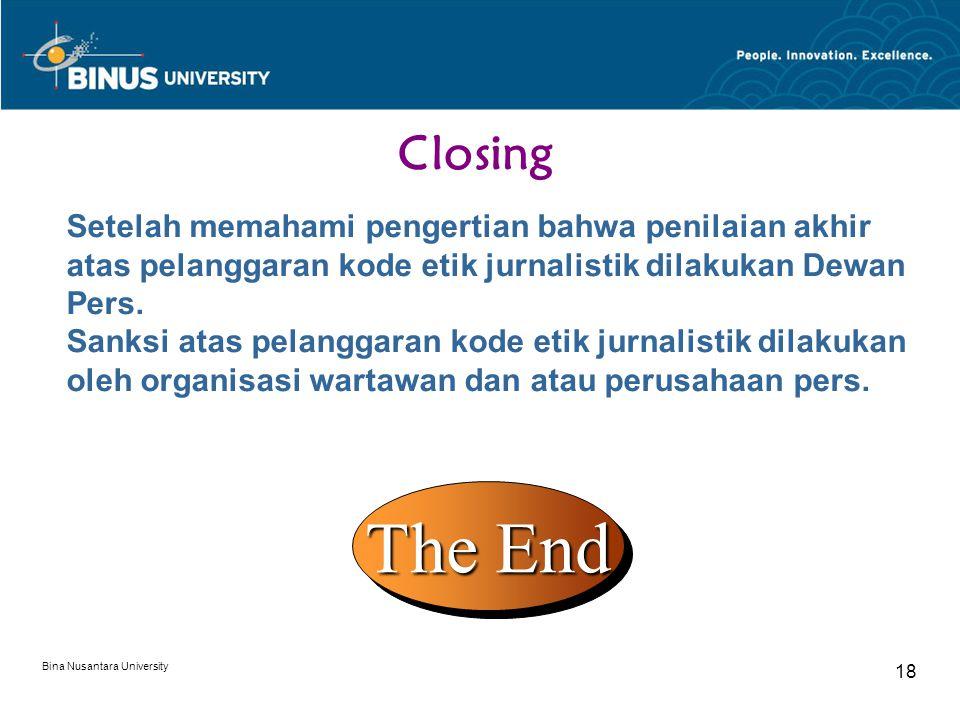 Bina Nusantara University 18 Closing Setelah memahami pengertian bahwa penilaian akhir atas pelanggaran kode etik jurnalistik dilakukan Dewan Pers.