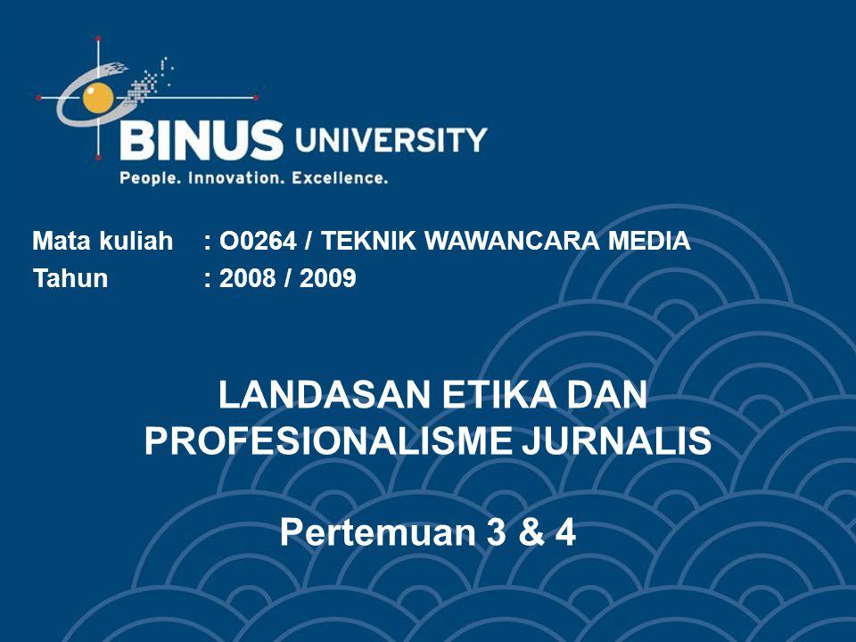 LANDASAN ETIKA DAN PROFESIONALISME JURNALIS Pertemuan 3 & 4 Mata kuliah: O0264 / TEKNIK WAWANCARA MEDIA Tahun : 2008 / 2009