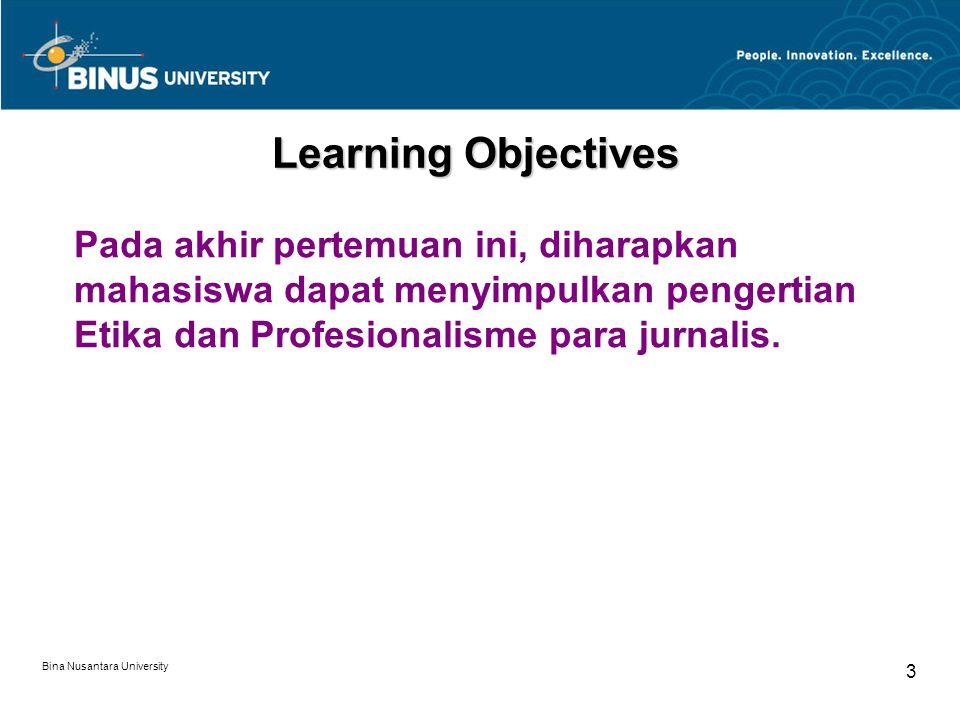 Bina Nusantara University 3 Learning Objectives Pada akhir pertemuan ini, diharapkan mahasiswa dapat menyimpulkan pengertian Etika dan Profesionalisme para jurnalis.