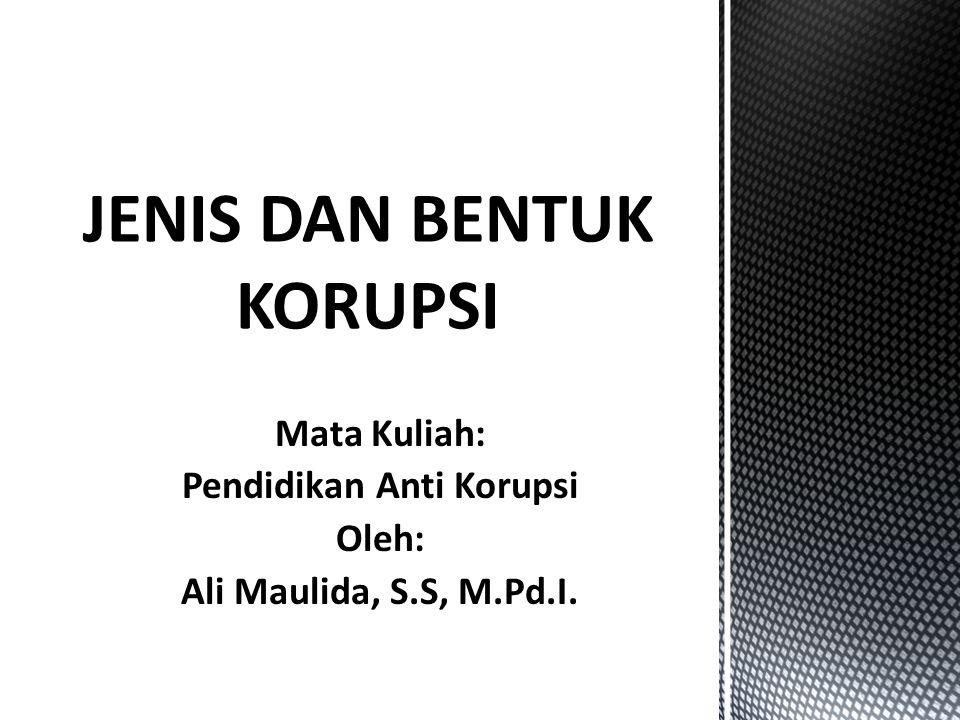 Mata Kuliah: Pendidikan Anti Korupsi Oleh: Ali Maulida, S.S, M.Pd.I.