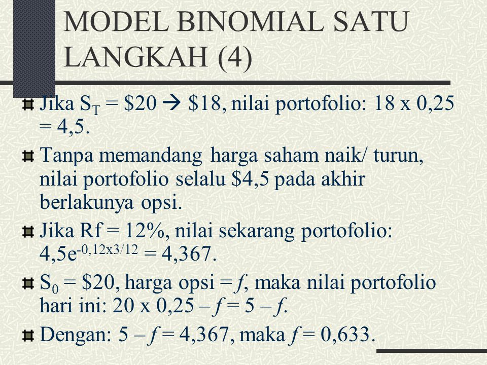 MODEL BINOMIAL SATU LANGKAH (3) Jika S T = $20  $18, nilai saham = 18  dan c = 0, sehingga nilai total portofolio = 18 . Portofolio tersebut bebas