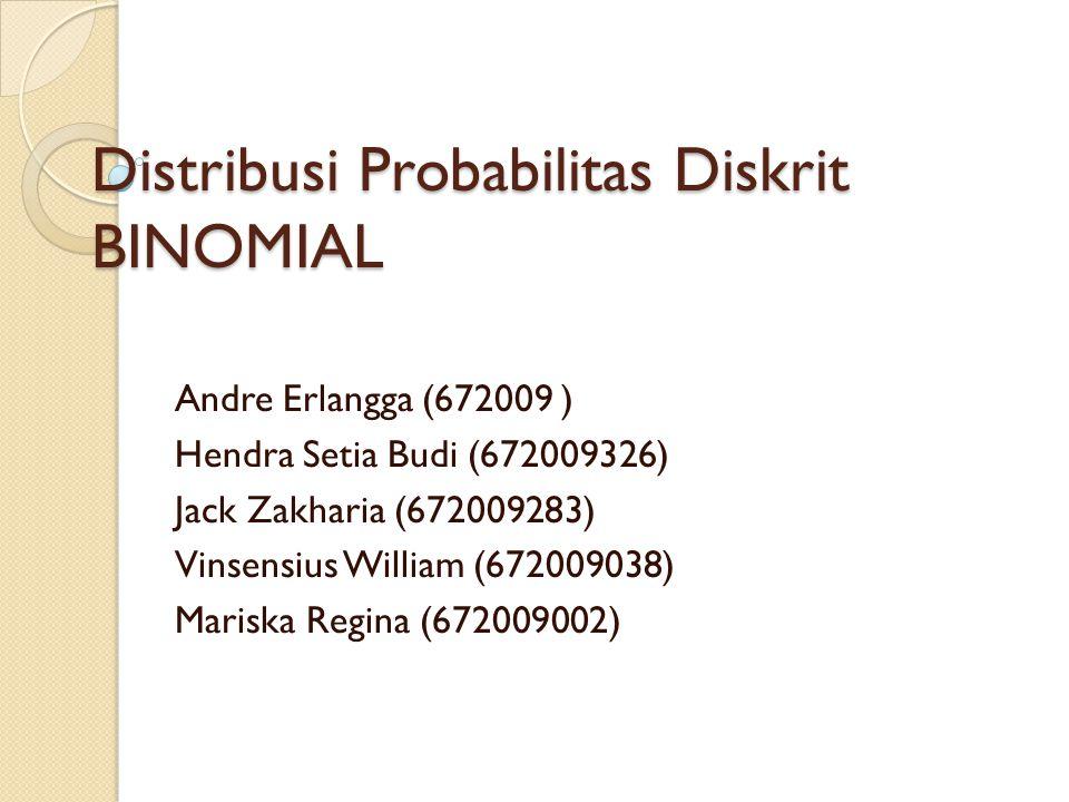 Distribusi Probabilitas Diskrit BINOMIAL Andre Erlangga (672009 ) Hendra Setia Budi (672009326) Jack Zakharia (672009283) Vinsensius William (67200903