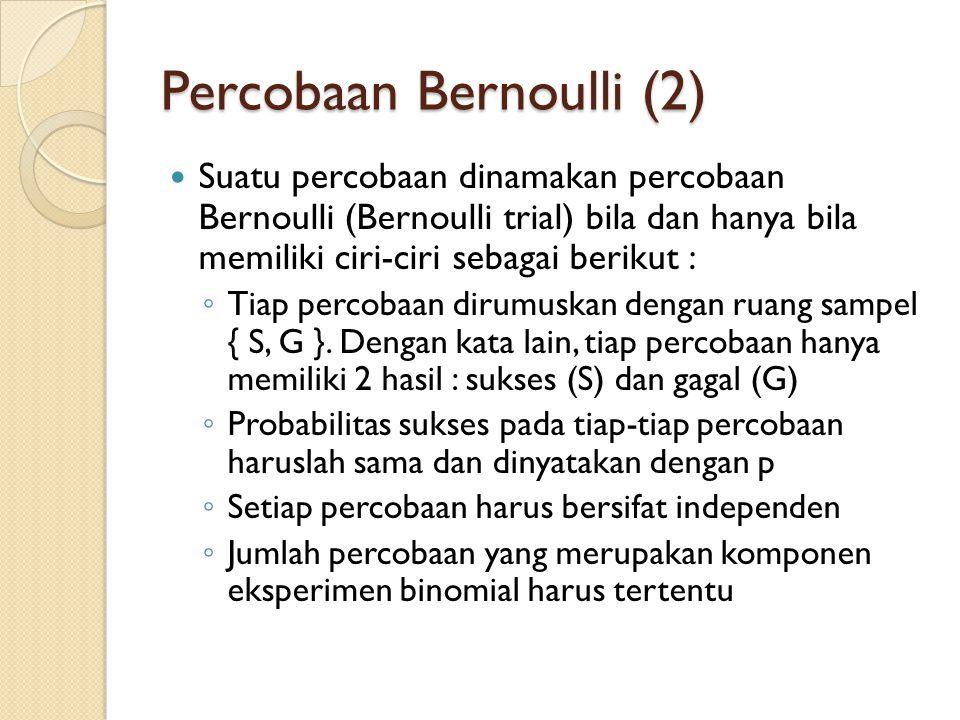 Percobaan Bernoulli (2) Suatu percobaan dinamakan percobaan Bernoulli (Bernoulli trial) bila dan hanya bila memiliki ciri-ciri sebagai berikut : ◦ Tia