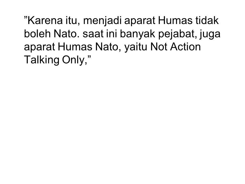 Karena itu, menjadi aparat Humas tidak boleh Nato.