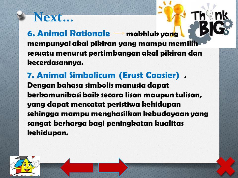 6. Animal Rationale makhluk yang mempunyai akal pikiran yang mampu memilih sesuatu menurut pertimbangan akal pikiran dan kecerdasannya. 7. Animal Simb