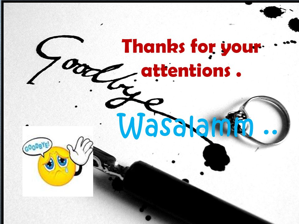 Thanks for your attentions. Wasalamm..