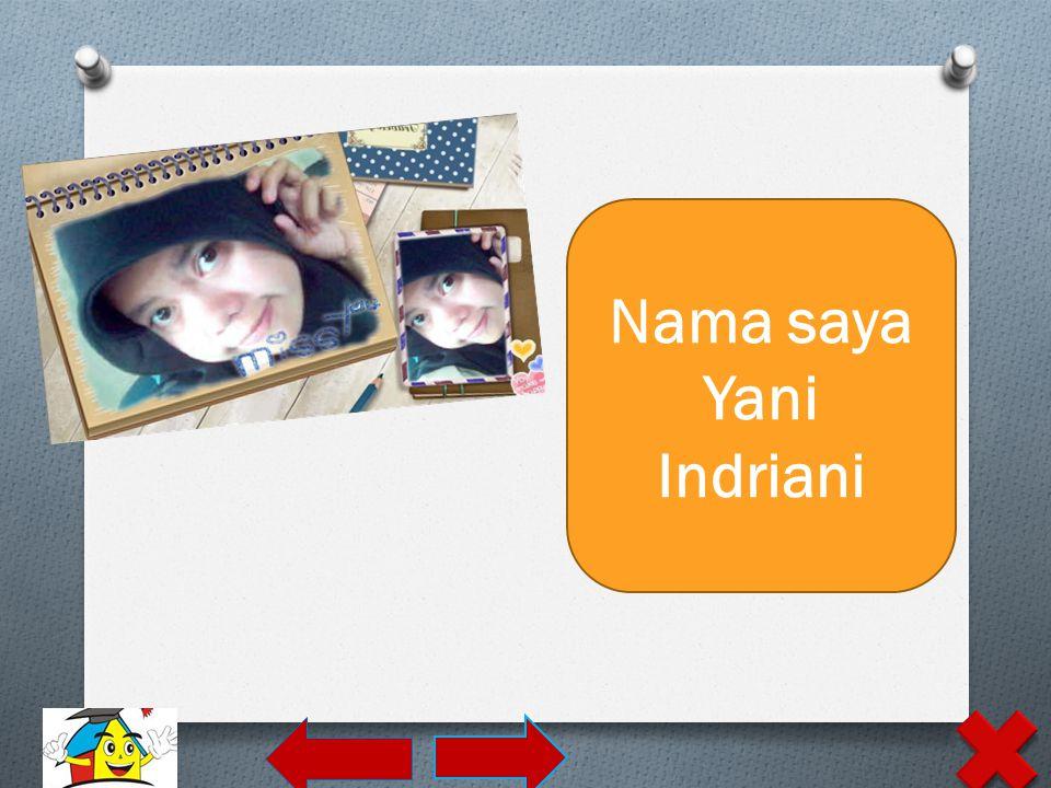 Nama saya Yani Indriani