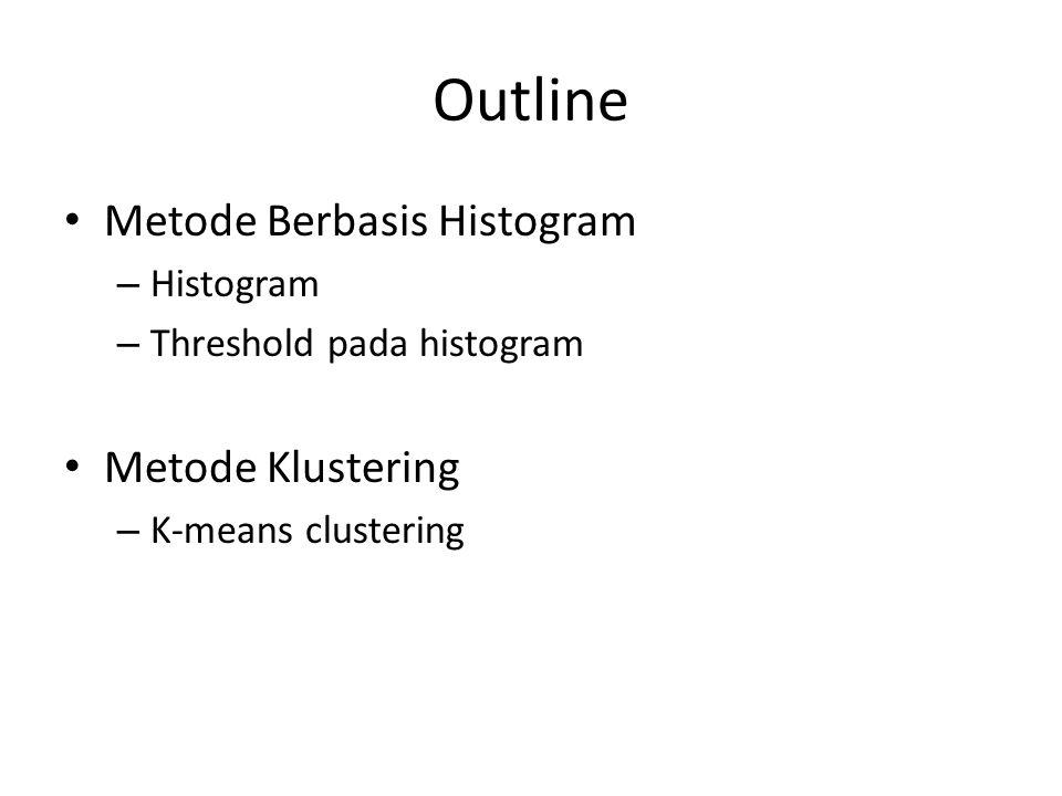 Thresholding Skala Keabuan Kita akan membahas secara rinci metode minimisasi untuk menentukan threshold – Minimisasi dalam varian group – Robot Vision, Haralick & Shapiro, volume 1, page 20 23