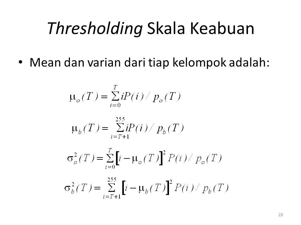 Thresholding Skala Keabuan Mean dan varian dari tiap kelompok adalah: 28