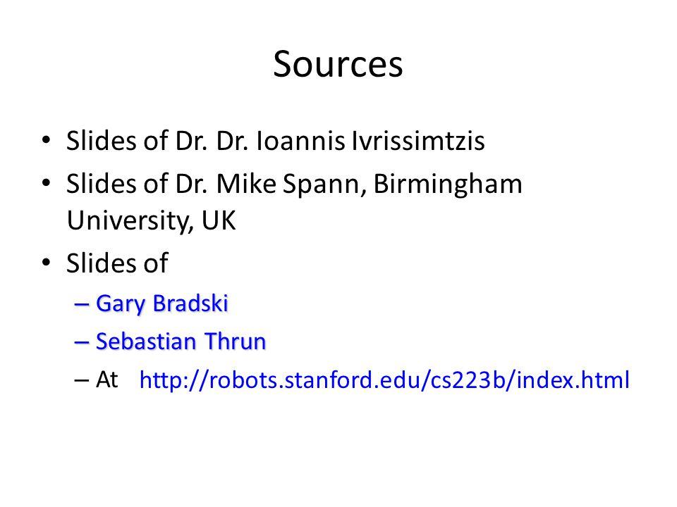 Sources Slides of Dr. Dr. Ioannis Ivrissimtzis Slides of Dr. Mike Spann, Birmingham University, UK Slides of – Gary Bradski – Sebastian Thrun – At htt