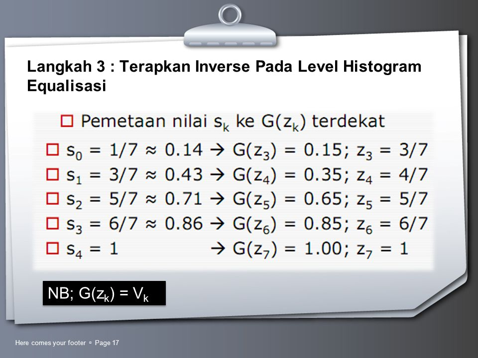 Here comes your footer  Page 17 Langkah 3 : Terapkan Inverse Pada Level Histogram Equalisasi NB; G(z k ) = V k