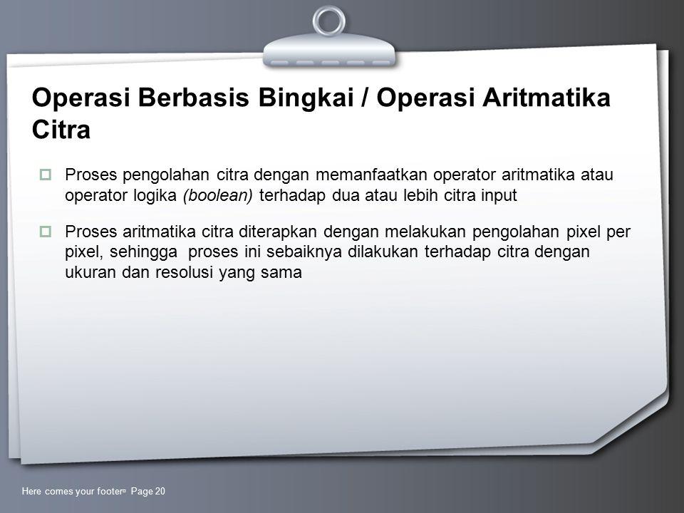Operasi Berbasis Bingkai / Operasi Aritmatika Citra  Proses pengolahan citra dengan memanfaatkan operator aritmatika atau operator logika (boolean) t