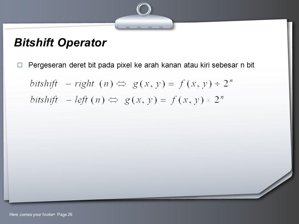 Bitshift Operator  Pergeseran deret bit pada pixel ke arah kanan atau kiri sebesar n bit Here comes your footer  Page 26