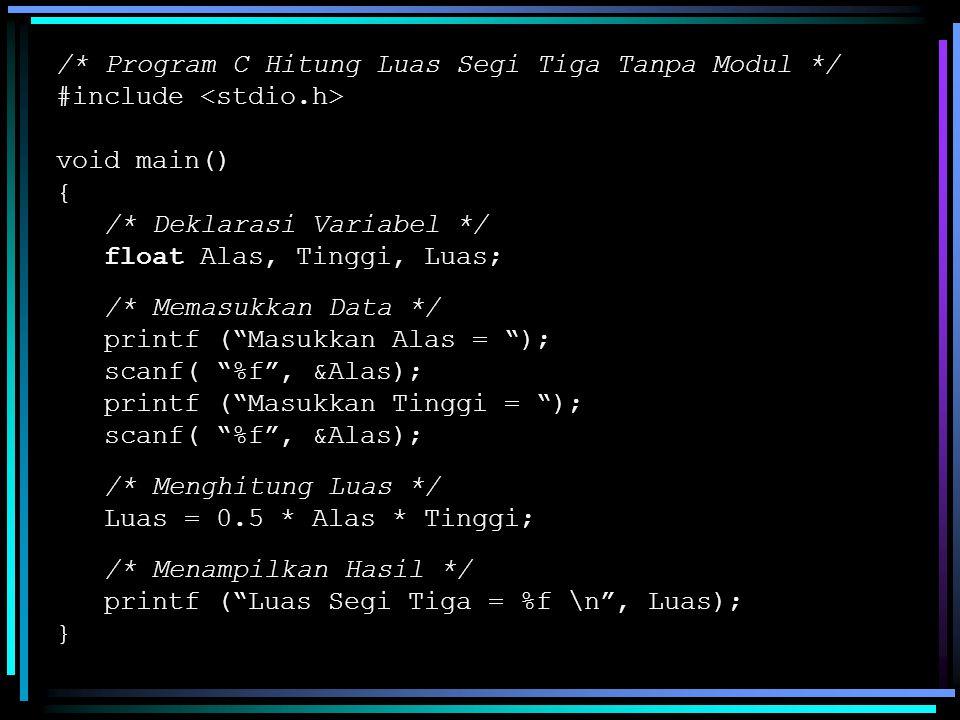 Program tersebut di atas akan dimodifikasi dengan menggunakan beberapa modul (fungsi), antara lain: Fungsi Memasukkan Data Fungsi Menghitung Luas Segi Tiga Fungsi Menampilkan Hasil Luas Fungsi Utama (yang mengontrol tiga fungsi di atas).