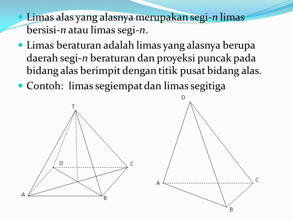 Limas alas yang alasnya merupakan segi-n limas bersisi-n atau limas segi-n. Limas beraturan adalah limas yang alasnya berupa daerah segi-n beraturan d