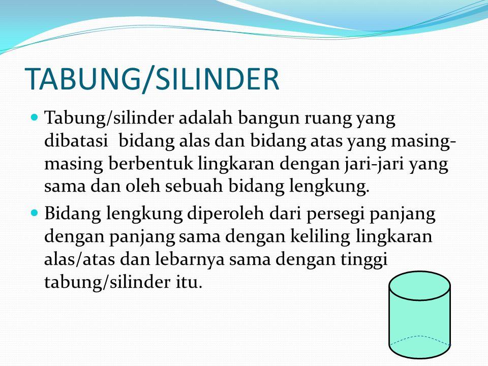 TABUNG/SILINDER Tabung/silinder adalah bangun ruang yang dibatasi bidang alas dan bidang atas yang masing- masing berbentuk lingkaran dengan jari-jari