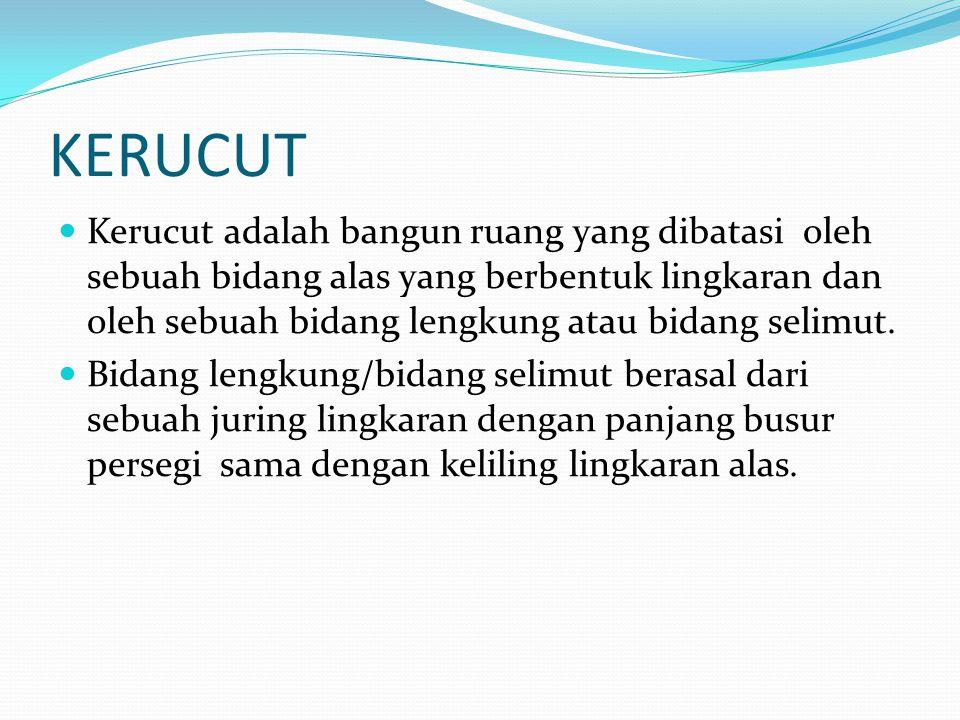 KERUCUT Kerucut adalah bangun ruang yang dibatasi oleh sebuah bidang alas yang berbentuk lingkaran dan oleh sebuah bidang lengkung atau bidang selimut