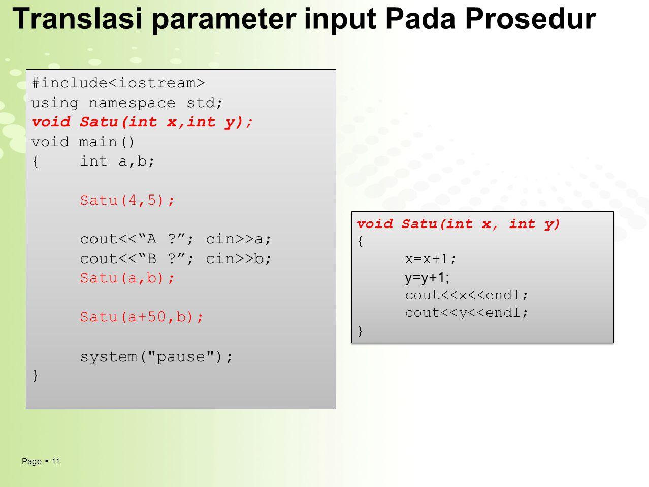 Page  11 Translasi parameter input Pada Prosedur #include using namespace std; void Satu(int x,int y); void main() {int a,b; Satu(4,5); cout >a; cout