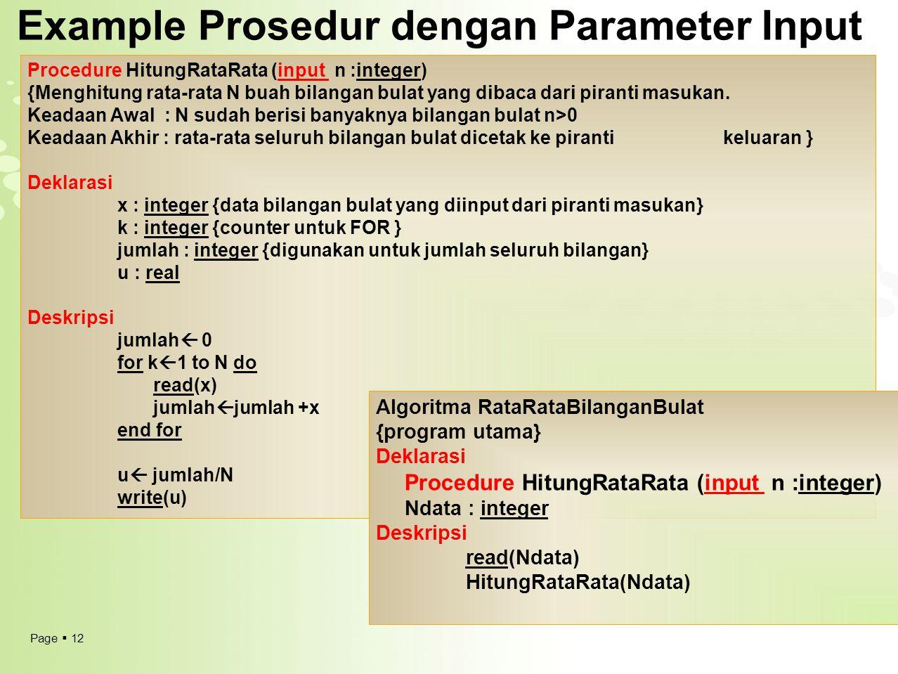 Page  12 Example Prosedur dengan Parameter Input Procedure HitungRataRata (input n :integer) {Menghitung rata-rata N buah bilangan bulat yang dibaca