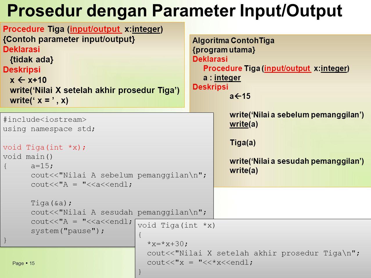 Page  15 Prosedur dengan Parameter Input/Output Procedure Tiga (input/output x:integer) {Contoh parameter input/output} Deklarasi {tidak ada} Deskrip