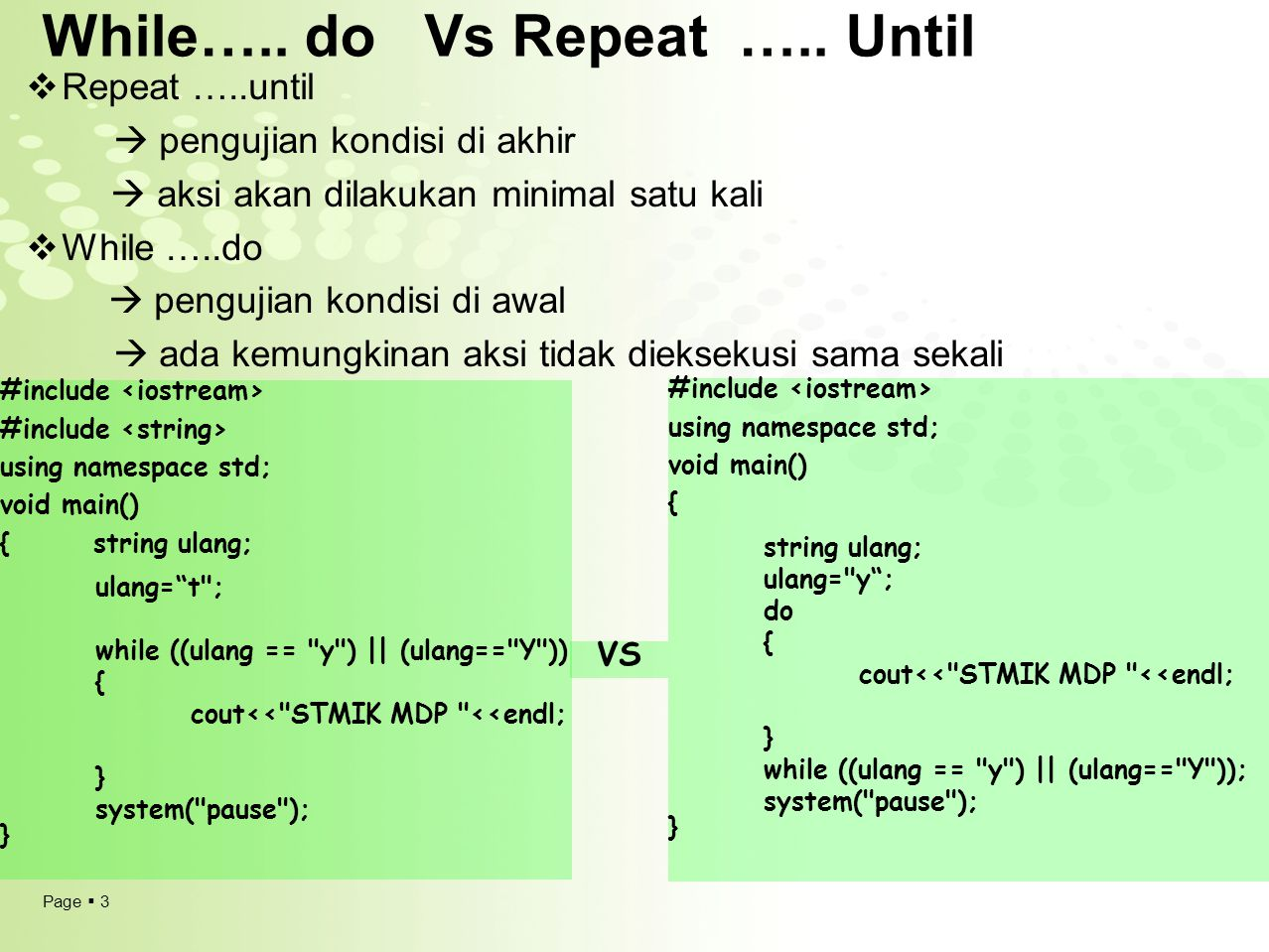 Page  14 Example Prosedur dengan Parameter Output Procedure HitungRataRata (input n :integer, output u : real) {Menghitung rata-rata dengan parameter output } Deklarasi x : integer k : integer jumlah : integer Deskripsi jumlah  0 for k  1 to N do read(x) jumlah  jumlah +x end for u  jumlah/N Algoritma RataRataBilanganBulat {program utama} Deklarasi Procedure HitungRataRata (input n :integer, output u : real) Ndata : integer Rata : real Deskripsi read(Ndata) HitungRataRata(Ndata,Rata) write(rata)