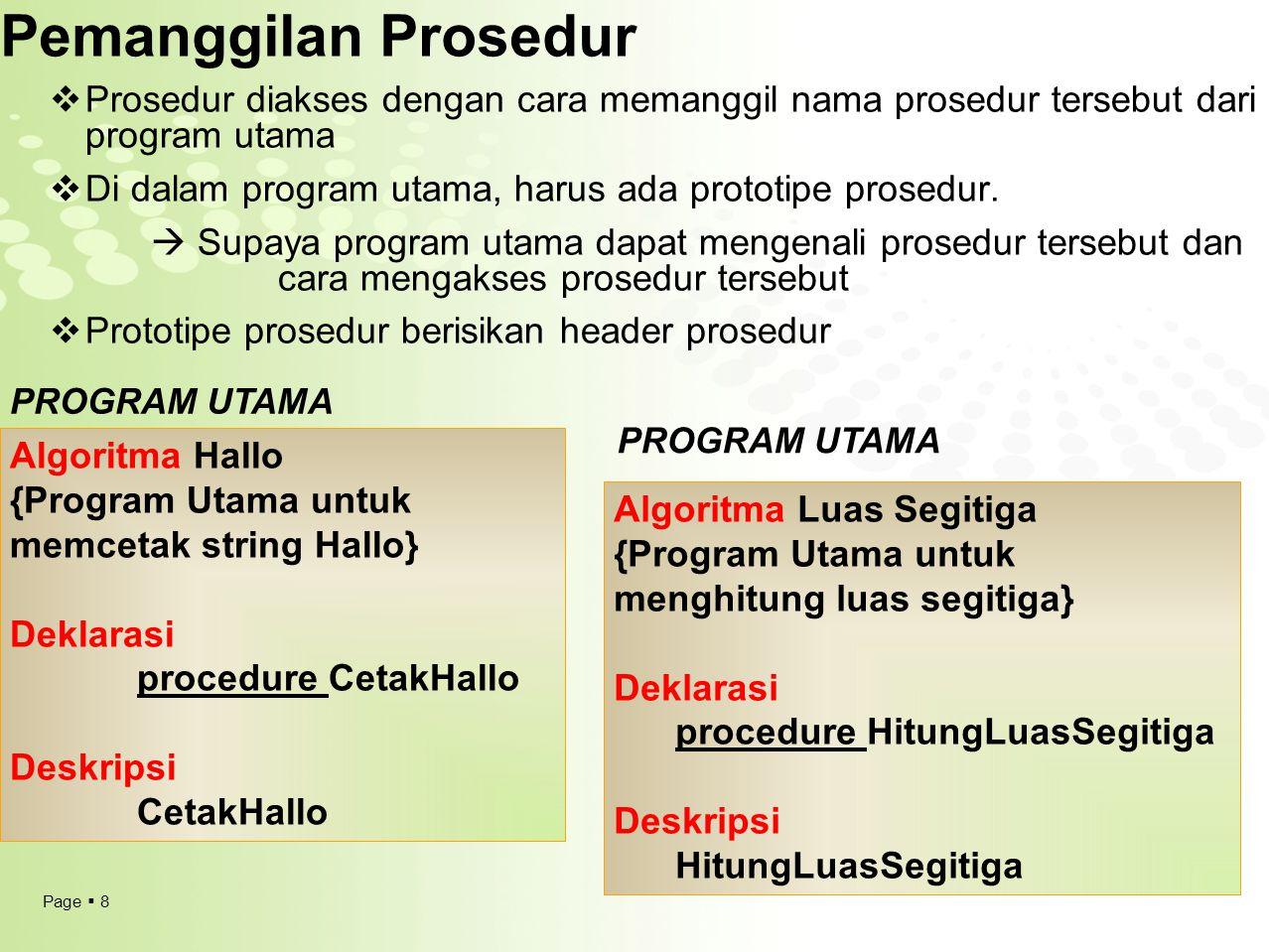 Page  8 Pemanggilan Prosedur  Prosedur diakses dengan cara memanggil nama prosedur tersebut dari program utama  Di dalam program utama, harus ada p