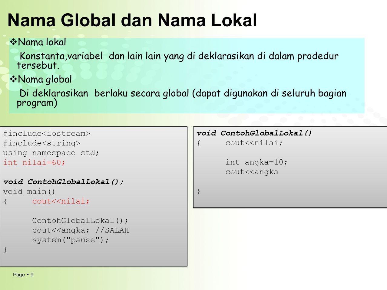 Page  9 Nama Global dan Nama Lokal  Nama lokal Konstanta,variabel dan lain lain yang di deklarasikan di dalam prodedur tersebut.  Nama global Di de