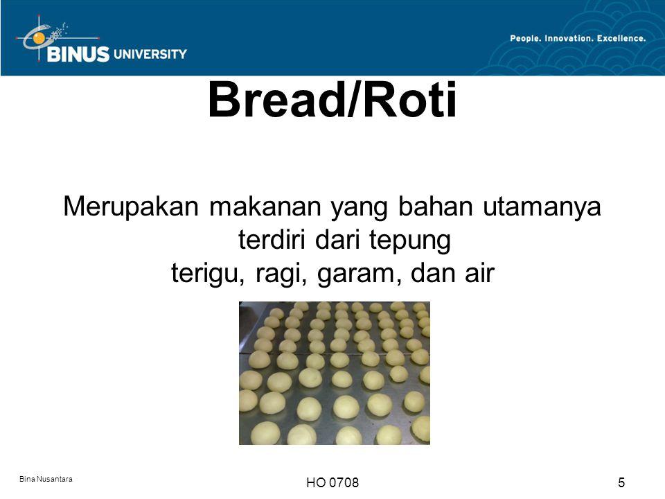 Standar formula roti tawar dan roti manis (baker's Percent) Bina Nusantara HO 07086 BahanRoti TawarRoti Manis Tepung terigu protein tinggi100%50% Teung terigu protein sedang-50% Gula pasir5-10%15-25% Garam1,5-2%1-1,5% Ragi instant1-1.5%1.5-2.5% Bread Improver0.3-1% Susu Bubuk0-5% Telur0-5%0-10% Shortening4-10%- Margarine/Mentega4-10%10-15% Air55-65%45-50%