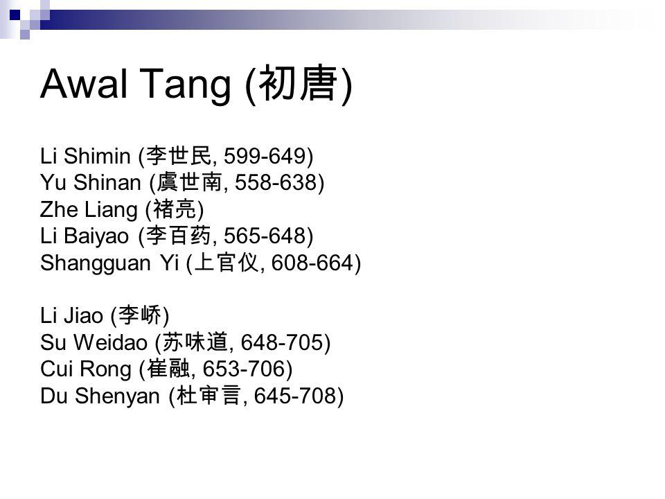 Awal Tang ( 初唐 ) Li Shimin ( 李世民, 599-649) Yu Shinan ( 虞世南, 558-638) Zhe Liang ( 禇亮 ) Li Baiyao ( 李百药, 565-648) Shangguan Yi ( 上官仪, 608-664) Li Jiao (