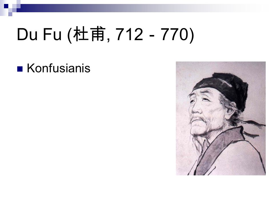 Du Fu ( 杜甫, 712 - 770) Konfusianis