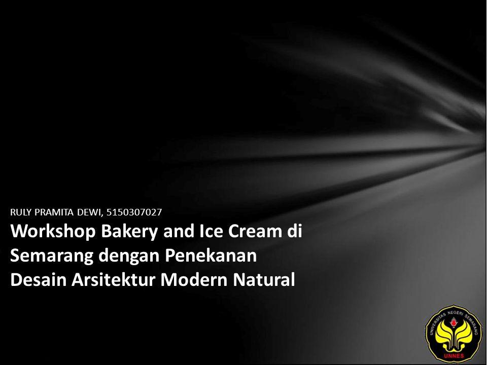 RULY PRAMITA DEWI, 5150307027 Workshop Bakery and Ice Cream di Semarang dengan Penekanan Desain Arsitektur Modern Natural