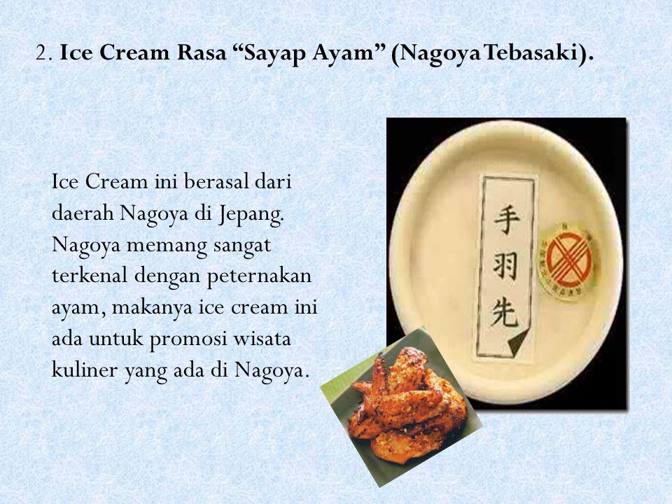 """2. Ice Cream Rasa """"Sayap Ayam"""" (Nagoya Tebasaki). Ice Cream ini berasal dari daerah Nagoya di Jepang. Nagoya memang sangat terkenal dengan peternakan"""
