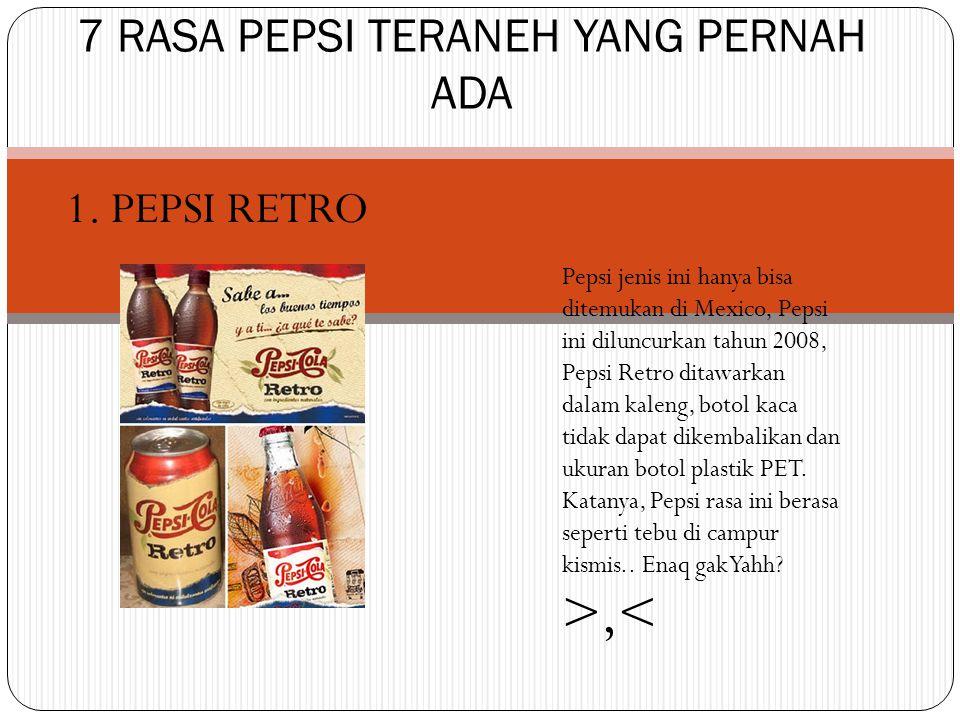 1. PEPSI RETRO 7 RASA PEPSI TERANEH YANG PERNAH ADA Pepsi jenis ini hanya bisa ditemukan di Mexico, Pepsi ini diluncurkan tahun 2008, Pepsi Retro dita