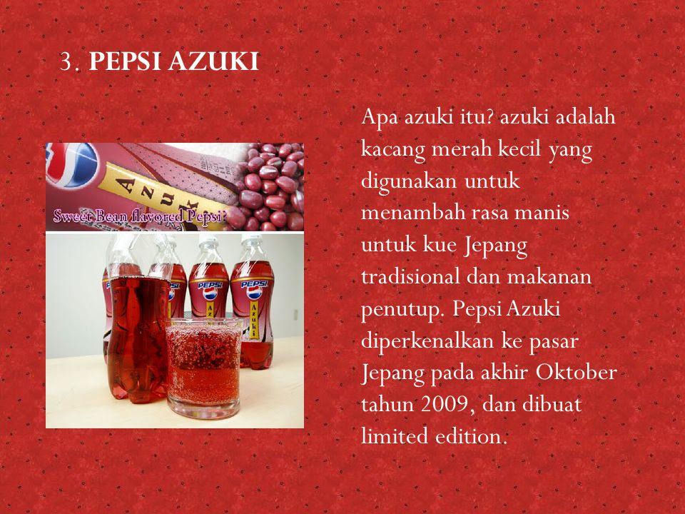 3. PEPSI AZUKI Apa azuki itu? azuki adalah kacang merah kecil yang digunakan untuk menambah rasa manis untuk kue Jepang tradisional dan makanan penutu
