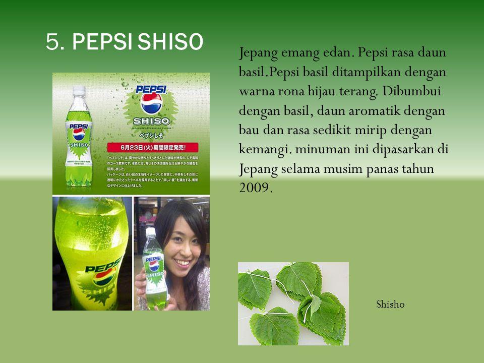 5. PEPSI SHISO Jepang emang edan. Pepsi rasa daun basil.Pepsi basil ditampilkan dengan warna rona hijau terang. Dibumbui dengan basil, daun aromatik d