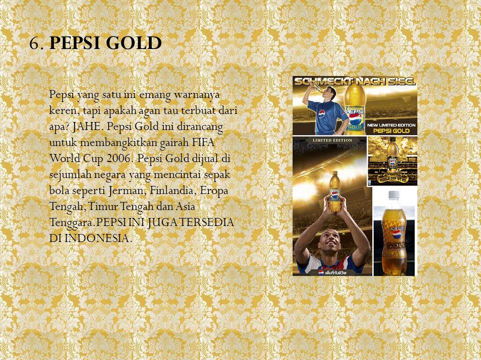 6. PEPSI GOLD Pepsi yang satu ini emang warnanya keren, tapi apakah agan tau terbuat dari apa? JAHE. Pepsi Gold ini dirancang untuk membangkitkan gair