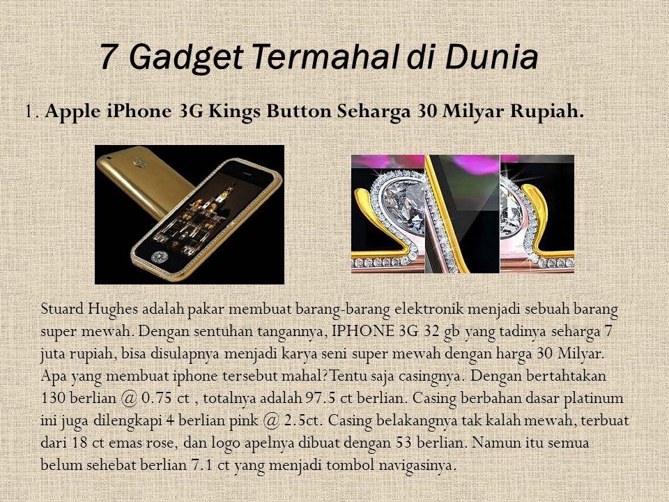 7 Gadget Termahal di Dunia 1. Apple iPhone 3G Kings Button Seharga 30 Milyar Rupiah. Stuard Hughes adalah pakar membuat barang-barang elektronik menja