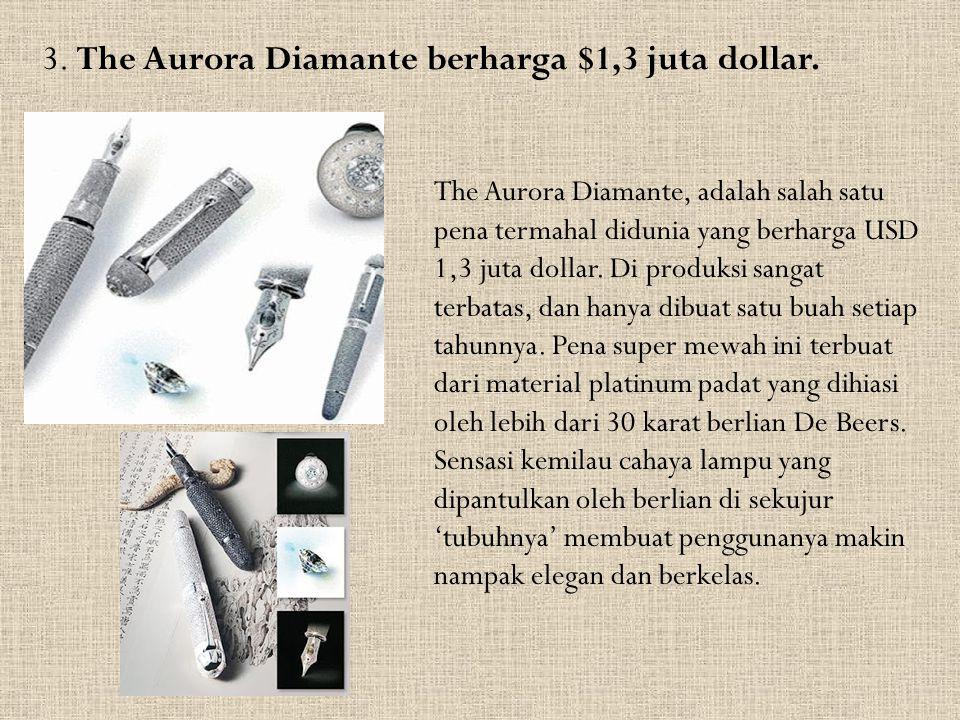 3. The Aurora Diamante berharga $1,3 juta dollar. The Aurora Diamante, adalah salah satu pena termahal didunia yang berharga USD 1,3 juta dollar. Di p