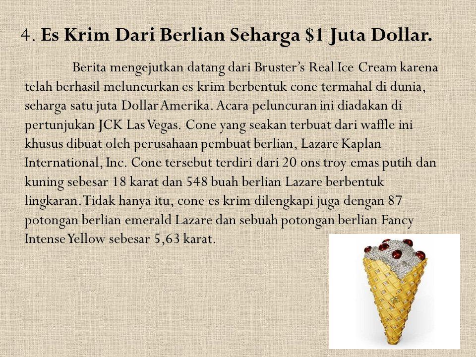 4. Es Krim Dari Berlian Seharga $1 Juta Dollar. Berita mengejutkan datang dari Bruster's Real Ice Cream karena telah berhasil meluncurkan es krim berb