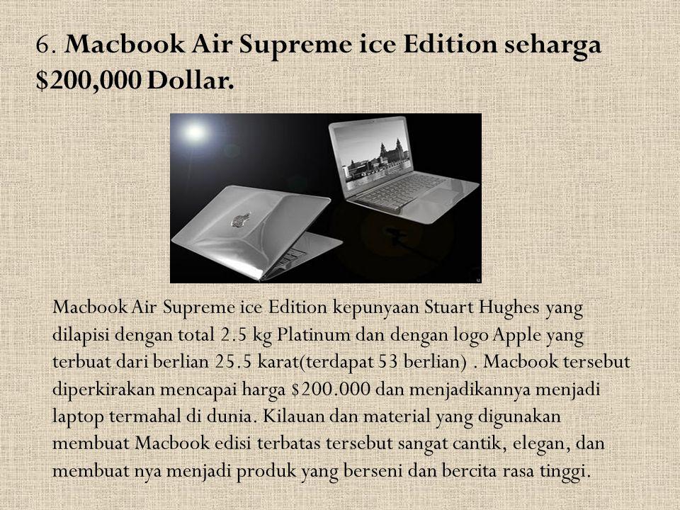 6. Macbook Air Supreme ice Edition seharga $200,000 Dollar. Macbook Air Supreme ice Edition kepunyaan Stuart Hughes yang dilapisi dengan total 2.5 kg