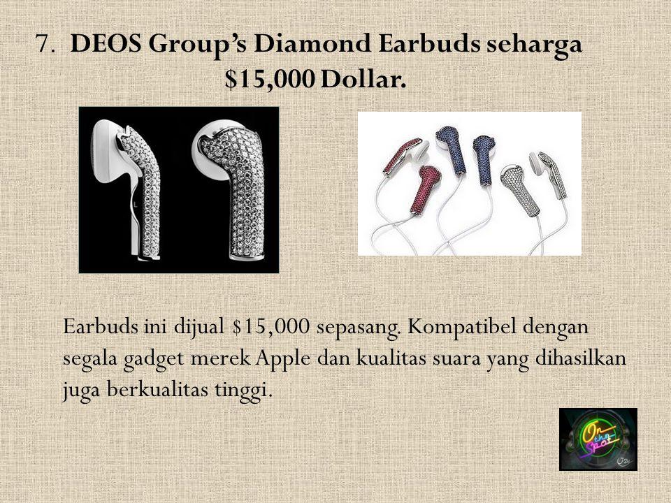 7. DEOS Group's Diamond Earbuds seharga $15,000 Dollar. Earbuds ini dijual $15,000 sepasang. Kompatibel dengan segala gadget merek Apple dan kualitas