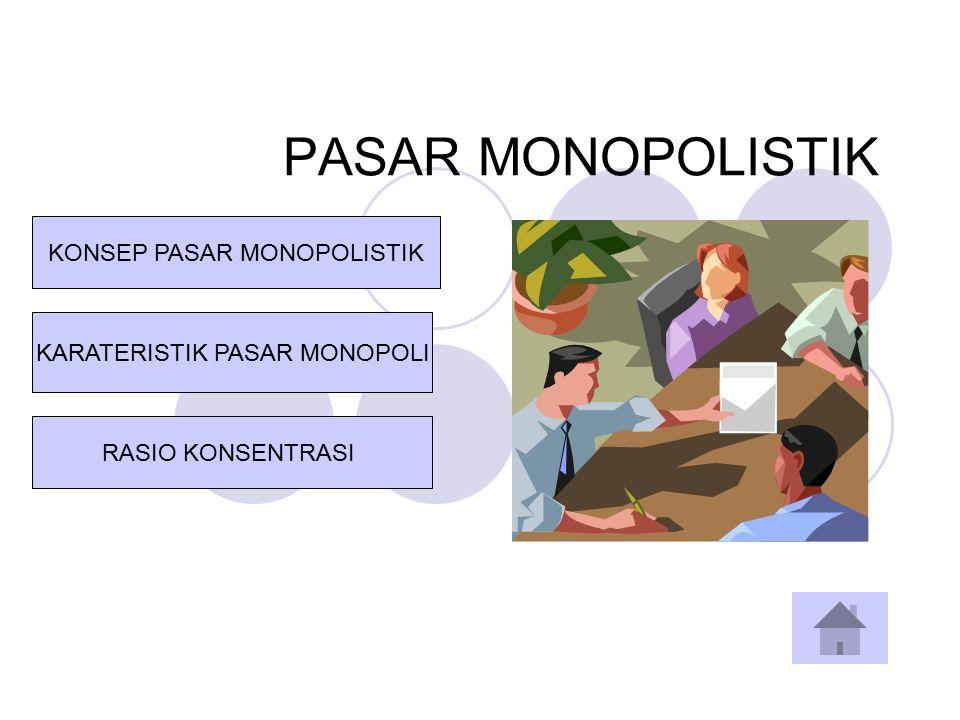 PASAR MONOPOLISTIK KARATERISTIK PASAR MONOPOLI KONSEP PASAR MONOPOLISTIK RASIO KONSENTRASI