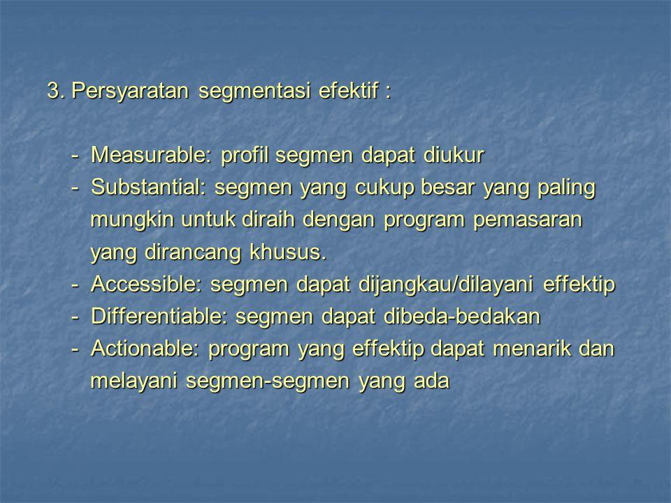 3. Persyaratan segmentasi efektif : 3. Persyaratan segmentasi efektif : - Measurable: profil segmen dapat diukur - Measurable: profil segmen dapat diu