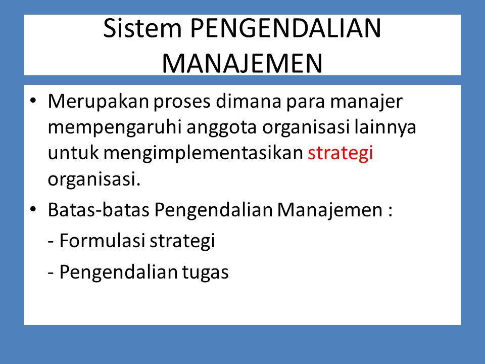 Sistem PENGENDALIAN MANAJEMEN Merupakan proses dimana para manajer mempengaruhi anggota organisasi lainnya untuk mengimplementasikan strategi organisasi.