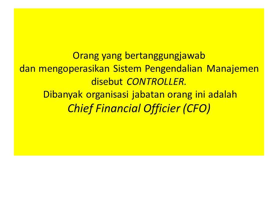 Orang yang bertanggungjawab dan mengoperasikan Sistem Pengendalian Manajemen disebut CONTROLLER.