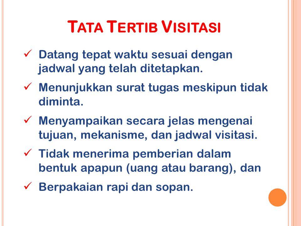 T ATA T ERTIB V ISITASI Datang tepat waktu sesuai dengan jadwal yang telah ditetapkan. Menunjukkan surat tugas meskipun tidak diminta. Menyampaikan se