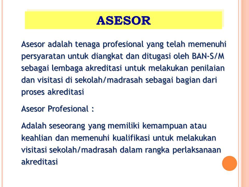 Asesor adalah tenaga profesional yang telah memenuhi persyaratan untuk diangkat dan ditugasi oleh BAN-S/M sebagai lembaga akreditasi untuk melakukan p