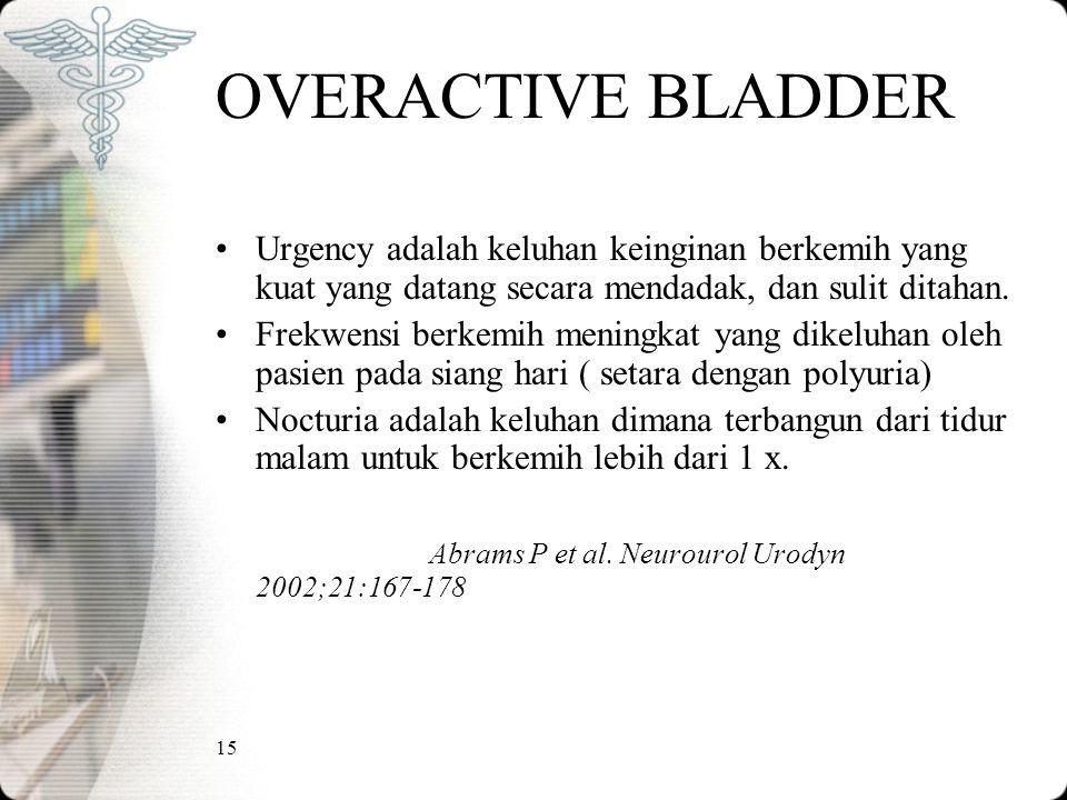 15 OVERACTIVE BLADDER Urgency adalah keluhan keinginan berkemih yang kuat yang datang secara mendadak, dan sulit ditahan. Frekwensi berkemih meningkat